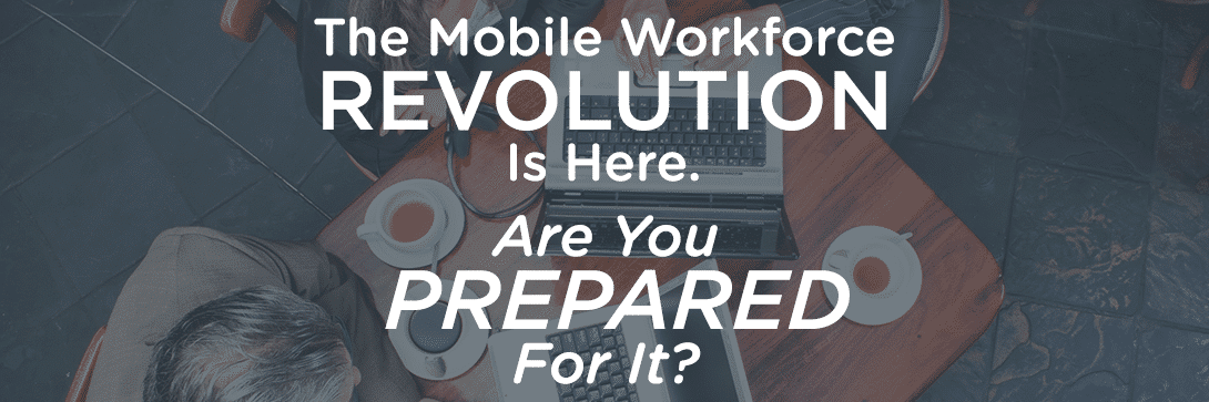 Preparing for a Workforce that Wants to Work Any Time, Anywhere, on Any Device